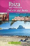 Ibiza und Formentera - Zeit für das Beste: Highlights - Geheimtipps - Wohlfühladressen