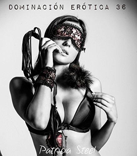 Dominación Erótica 36 por Patricia Steel
