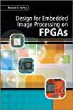 Design for Embedded Image Processing on FPGAs (Wiley - IEEE)