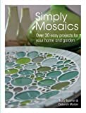 Simply Mosaics: Over 30 easy projects for your home and garden by Tracy Boomer (2011-09-29)