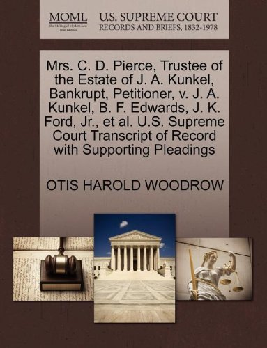 Mrs. C. D. Pierce, Trustee of the Estate of J. A. Kunkel, Bankrupt, Petitioner, V. J. A. Kunkel, B. F. Edwards, J. K. Ford, JR., et al. U.S. Supreme C