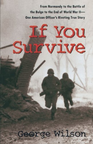 If You Survive: From Normandy to the Battle of the Bulge to the End of World War II, One American Officer's Riveting True Story by George Wilson (1997-06-23)