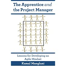 The Apprentice and the Project Manager: Lessons for Developing an Agile Mindset (English Edition)