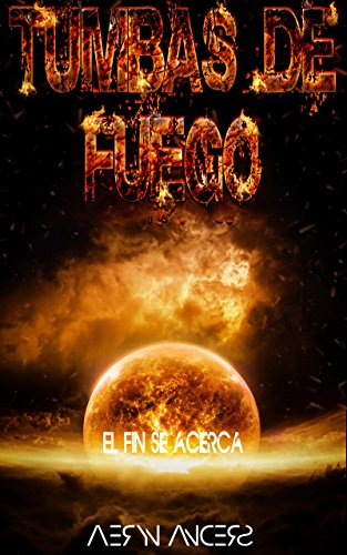 Tumbas de Fuego: El fin se acerca por Aeryn Anders