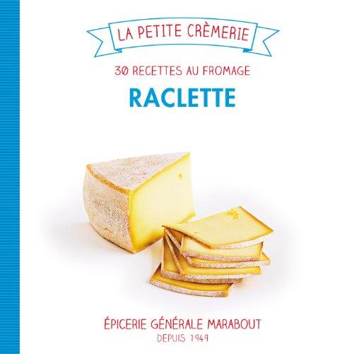 Raclette, 30 recettes au fromage par Isabelle Guerre