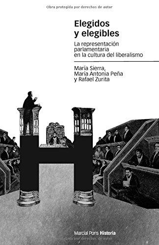 Elegidos y elegibles : la representación parlamentaria en la cultura del liberalismo por María Antonia Peña Guerrero