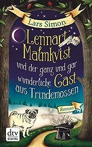Lennart Malmkvist und der ganz und gar wunderliche Gast aus Trindemossen: Roman (Die magische Mops-Trilogie 2)