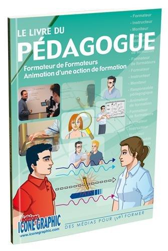 Le livre du pédagogue : Formateur de formateurs, animation d'une action de formation