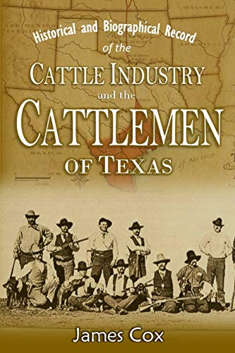 Historical and Biographical Record of the Cattle Industry and the Cattlemen of Texas and Adjacent Territory (1895) (English Edition)
