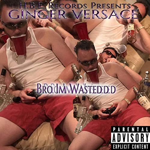 Bro I'm Wasted [Explicit] (H M Versace)