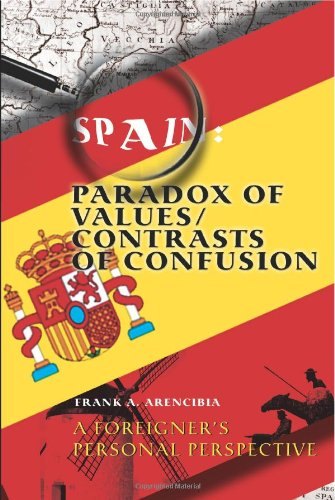 Spain: Paradox of Values/Contrasts of Confusion:A foreigner's personal perspective por Frank A. Arencibia