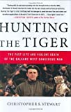 Hunting the Tiger: The Fast Life and Violent Death of the Balkans' Most Dangerous Man by Christopher S. Stewart (2008-01-08)