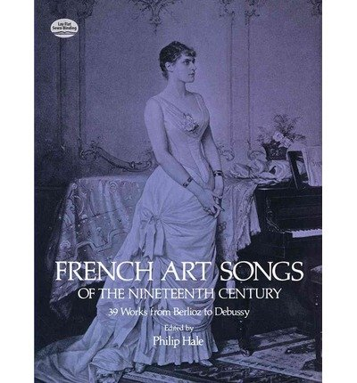 [ French Art Songs Of The Nineteenth Century: 39 Works From Berlioz To Debussy (Dover Song Collections) (English, French) ] By Hale, Philip (Author) [ Jun - 2013 ] [ Paperback ]