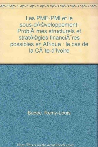 Les PME-PMI et le sous-développement: Problèmes structurels et stratégies financières possibles en Afrique : le cas de la Côte-d'Ivoire par Rémy-Louis Budoc