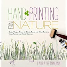Hand Printing from Nature: Create Unique Prints for Fabric, Paper, and Other Surfaces Using Natural and Found Materials (English Edition)