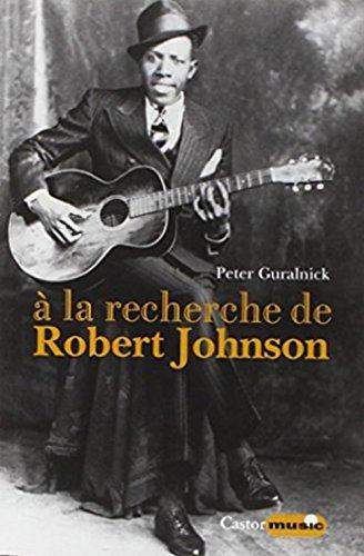 A la recherche de Robert Johnson - Vie et légende du roi des chanteurs de blues du Delta par Peter Guralnick