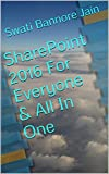SharePoint 2016 For Everyone & All In One: By Swati Pradip Bannore Jain