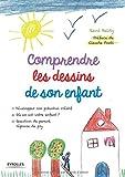 Comprendre les dessins de son enfant: Développer son potentiel créatif. Où en est votre enfant ? Question de parent, réponse de psy.