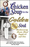 Chicken Soup for the Golden Soul: Heartwarming Stories about People 60 and Over (Chicken Soup for the Soul)
