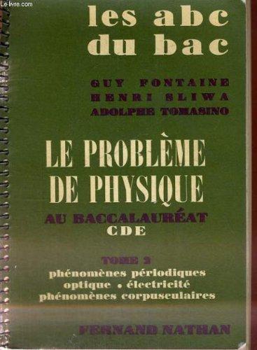 Les abc du bac - le probleme de physique au baccalaureat cdt tome 2 - phenomenes periodiques optique - electricite phenomenes corpusculaires