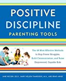 Positive Discipline Parenting Tools: The 45 Most Effective Methods to Stop Power Struggles, Build Communication, and Raise Empowered, Capable Kids (Positive Discipline Library)
