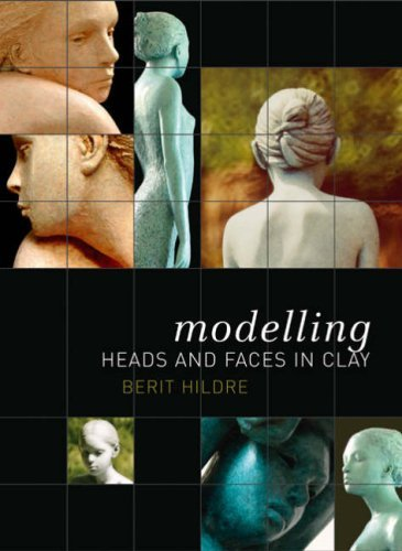 Modelling Heads and Faces in Clay by Berit Hildre (19-Sep-2008) Paperback