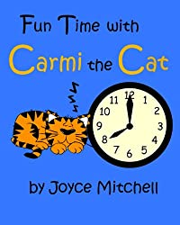 Children's book: Fun Time With Carmi the Cat (Children's Books) (Kids Books) (Preschool) (Beginner Reader) (Grades K – 3) (Adventure & Education) Books for kids Ages 4-6, 6-8: Books on Telling Time