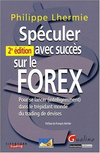Spéculer avec succès sur le FOREX : Po...