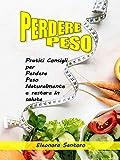 PERDERE PESO: Pratici Consigli per Perdere Peso Naturalmente e restare in Salute