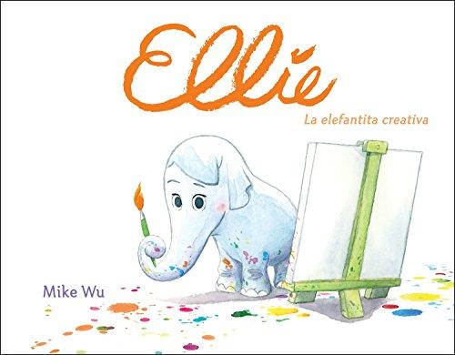 Ellie. La elefantita creativa (Pequeños creativos) por Mike Wu