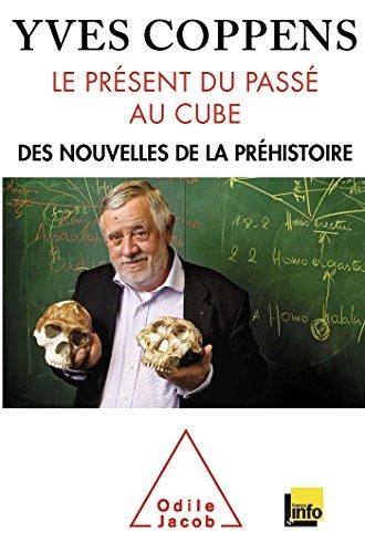 Le Présent du passé au cube: Des nouvelles de la préhistoire