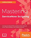 #5: Mastering ServiceNow Scripting: Leverage JavaScript APIs to perform client-side and server-side scripting on ServiceNow instances
