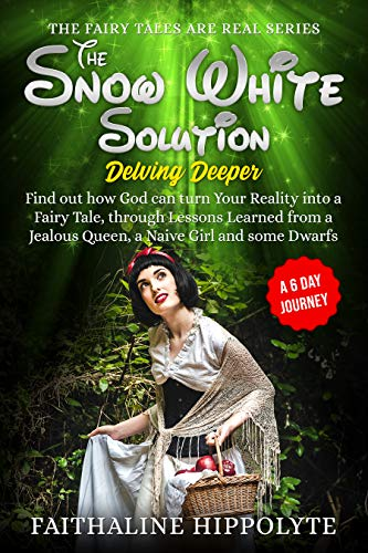 The Snow White Solution, Delving Deeper: Find out how God can turn Your Reality into a Fairy Tale, through Lessons Learned from a Jealous Queen, a Naive ... ARE REAL SERIES Book 3) (English Edition)