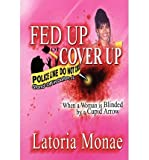 [ FED UP OR COVER UP: WHEN A WOMAN IS BLINDED BY A CUPID ARROW ] Daniels, Wayne (AUTHOR ) Jan-01-2012 Hardcover