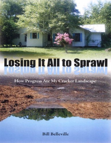 Losing It All to Sprawl: How Progress Ate My Cracker Landscape (Florida History and Culture) by Belleville, Bill (2010) Paperback