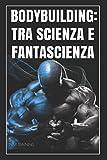 BODYBUILDING:TRA SCIENZA E FANTASCIENZA: Miti sul bodybuilding  smentiti dalla scienza e curiosità scientifiche su allenamento,alimentazione,postura e tanto altro