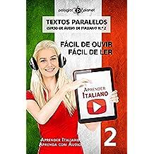 Aprender Italiano - Textos Paralelos: Fácil de ouvir | Fácil de ler [CURSO DE ÁUDIO DE ITALIANO N.º 2] (Aprender Italiano | Aprenda com Áudio) (Portuguese Edition)