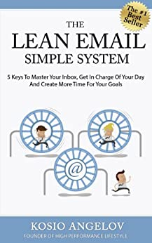 The Lean Email Simple System - 5 Keys To Master Your Inbox, Get In Charge Of Your Day And Create More Time For Your Goals (English Edition) par [Angelov, Kosio]