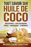 Tout savoir sur l'Huile de Coco: Bienfaits Utilisations Peau Masques Cheveux Maigrir