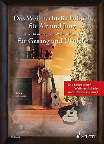 (Das Weihnachtsliederbuch für Alt und Jung: 70 leicht arrangierte Weihnachtslieder für Gesang und Ukulele. Gesang und Ukulele. Liederbuch. (Liederbücher für Alt und Jung))