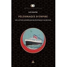 Pèlerinages d'empire: Une histoire européenne du pèlerinage à la mecque