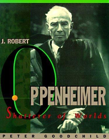 J. Robert Oppenheimer: Shatterer of Worlds by Peter Goodchild (1985-09-01)