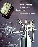 Faszinierende Feuerzeuge - Die Geschichte des Feuerzeugs: Vom Schwefelhölzchen zum Designobjekt
