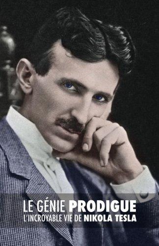 Le Gnie Prodigue : Lincroyable Vie de Nikola Tesla