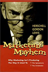 Marketing Mayhem: Why Marketing Isn't Producing the Way it Used to by Herschell Gordon Lewis (2002-06-01)