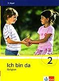 Ich bin da - Religion. Neubearbeitete Ausgabe für Nordrhein-Westfalen, Hessen, Hamburg, Niedersachsen: Ich bin da - Religion. Neubearbeitete Ausgabe für Nordrhein-Westfalen,... / Schülerbuch 2. Klasse