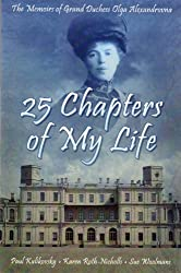 25 Chapters of My Life: Memoirs of Grand Duchess Olga Alexandrovna