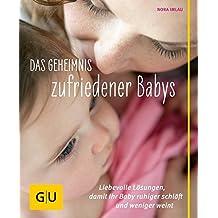 Das Geheimnis zufriedener Babys: Liebevolle Lösungen, damit Ihr Baby ruhiger schläft und weniger weint