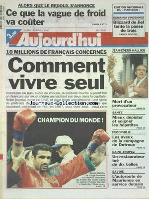 AUJOURD'HUI [No 16285] du 13/01/1997 - 10 MILLIONS DE FRANCAIS CONCERNES - COMMENT VIVRE SEUL - JEAN-EDERN HALLIER EST MORT - MIEUX DEPISTRER ET SOIGNER LES HEPATITES - PEDOPHILIE - LES AVEUX DE LA COMPAGNE DE DUTROUX - SAINT-TROPEZ - UN RESTAURATEUR TUE DE 10 BALLES - SAVOIE - L'AUTOROUTE DE MAURIENNE EN SERVICE DEMAIN - LES SPORTS - BOXE AVEC KHALID RAHILOU FACE A FRANKIE RANDALL