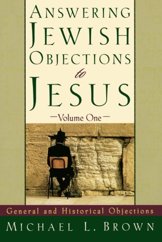 Answering Jewish Objections to Jesus: General and Historical Objections: v. 1